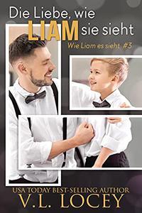 Die Liebe, wie Liam sie sieht (Wie Liam es sieht #3)