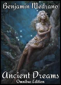 Ancient Dreams: Omnibus Edition