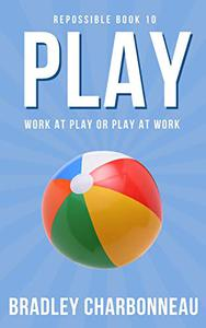 Play: Work at Play or Play at Work