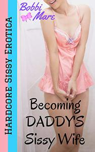 Becoming Daddy's Sissy Wife