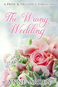 The Wrong Wedding: A Pride and Prejudice Variation
