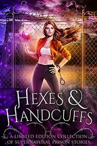 Hexes and Handcuffs: A Limited Edition Collection of Supernatural Prison Stories
