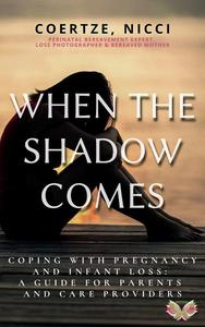 When The Shadow Comes - Coping with Pregnancy and Infant Loss