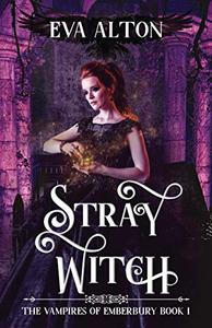 Stray Witch: engrossing, magical and funny, a vampire romance and paranormal women's fiction novel