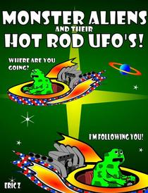 Monster Aliens and Their Hot Rod UFO's!