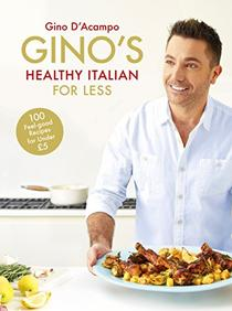 Gino's Healthy Italian for Less: 100 feelgood family recipes for under £5