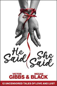 He Said, She Said: 12 Uncensored Tales of Love and Lust