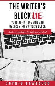 The Writer's Block Lie: Your Definitive Guide to Overcoming Writer's Block