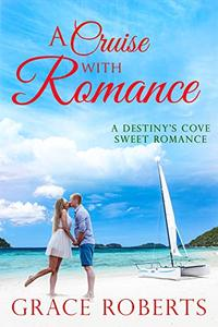 A Cruise With Romance: A Destiny's Cove sweet romance