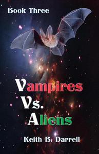 Vampires Vs. Aliens, Book Three