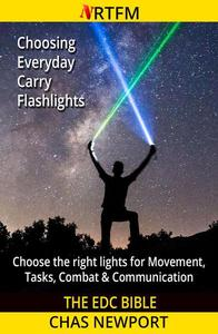 The EDC Bible: Choosing Everyday Carry Flashlights: Choose the right lights for Movement, Tasks, Combat & Communication