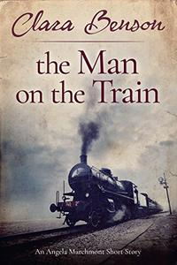 The Man on the Train: An Angela Marchmont Short Story