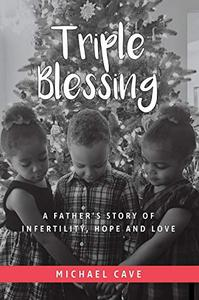 Triple Blessing: A Father's Story of Infertility, Hope and Love