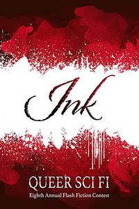 Ink: Queer Sci Fi's Eighth Annual Flash Fiction Contest
