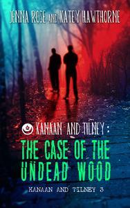 Kanaan & Tilney: The Case of the Undead Wood