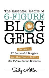 The Essential Habits of Six-Figure Bloggers