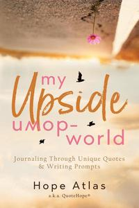 My Upside-Down World: Journaling Through Unique Quotes & Writing Prompts
