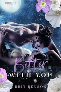 Better With You: An enemies to lovers romance