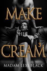 Make Her Cream (Book 3)