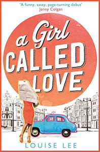 A Girl Called Love: Florence Love 1: the laugh-out-loud comedy to escape the winter blues