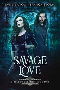 Savage Love: Circle of Darkness, Book Two