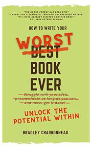 How to Write Your Worst Book Ever: Unlock the Potential Within