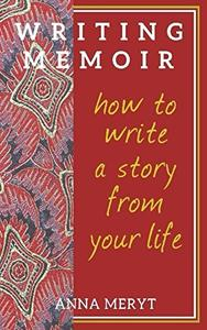 Memoir Writing: How to Write A Story From Your Life