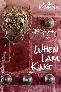 When I am King (Amgalant 1.2)