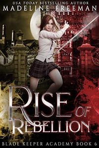 Rise of Rebellion: A Young Adult Urban Fantasy Academy Series