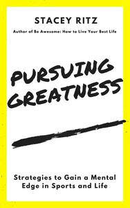 Pursuing Greatness: Strategies to Gain a Mental Edge in Sports and Life