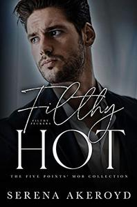 Filthy Hot : A DARK, MAFIA, AGE-GAP ROMANCE
