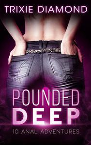 Pounded Deep: 10 Anal Adventures