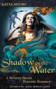 Shadow on the Water: A Reverse Harem Draconic Romance