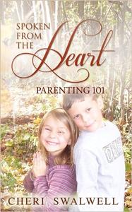 Spoken from the Heart: Parenting 101 Vol. 1