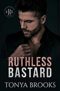 Ruthless Bastard: Rich Ruthless Bastards Book Two