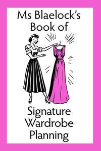 Ms Blaelock's Book of Signature Wardrobe Planning