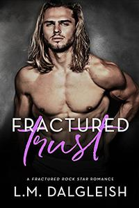 Fractured Trust: A Fractured Rock Star Romance