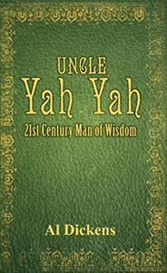 Uncle Yah Yah: 21st Century Man of Wisdom