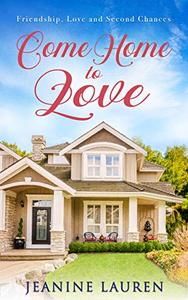Come Home to Love : Friendship, Love and Second Chances