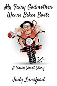 My Fairy Godmother Wears Biker Boots