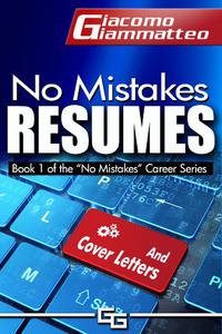 No Mistakes Resumes: How to Write a Resume That Will Get You the Interview