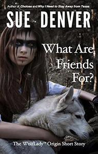 What Are Friends For?: The WolfLady Origin Short Story