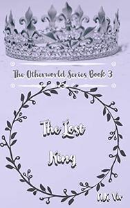 The Lost King: The Otherworld Series Book 3