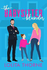 The Babysitter Blunder: A spicy second chance small town romantic comedy.