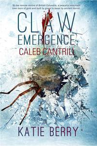CLAW: Emergence -- Caleb Cantrill, A Novelette
