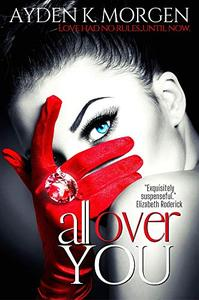 All Over You: A Scorching Hot Romantic Suspense Novel