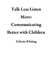 Talk Less Listen More: Communicating Better with Children