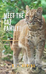 Meet the Cat Family!: Asia's Small Wild Cats