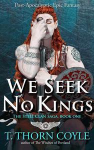 We Seek No Kings: a Post Apocalyptic Epic Fantasy
