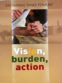 Vision, Burden, Action (Strategy For Spiritual Leadership)